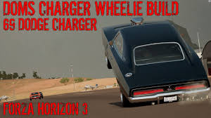 how to build a dodge charger forza horizon 3 doms charger wheelie bounce build 69 charger