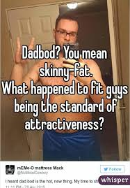 Skinny Meme - you mean skinny fat what happened to fit guys being the standard