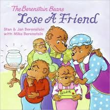 barenstein bears the berenstain bears lose a friend by stan berenstain jan