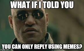 What A Meme - what if i told you you can only reply using memes game center