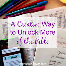 a creative way to unlock more of the bible faith spilling over