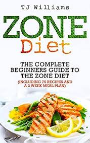 zone diet the ultimate beginners guide to the zone diet includes