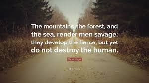 Forest Render Victor Hugo Quote U201cthe Mountains The Forest And The Sea Render