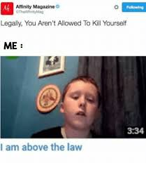 Kill Your Self Meme - aa affinity magazine legally you aren t allowed to kill yourself