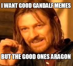 Gandalf Meme - meme maker i want good gandalf memes but the good ones aragon