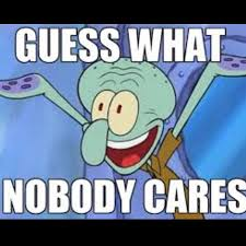 Spongebob Nobody Cares Meme - funny squidward memes guess what nobody cares picsmine