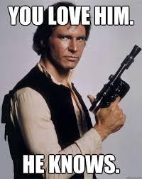 Solo Memes - you love him he knows han solo quickmeme