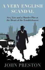 reviews u0027a very english scandal u0027 by john preston and u0027good