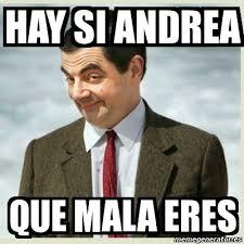 Meme Andrea - meme mr bean hay si andrea que mala eres 6073449