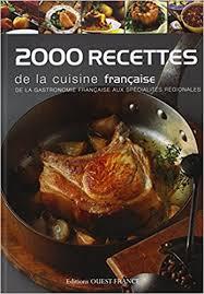recettes cuisine fran ise 2000 recettes de la cuisine française de la gastronomie française