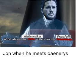 White Walker Meme - white walker freefol what about t t attack on the game of