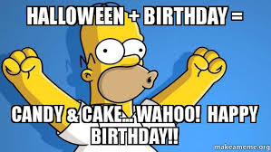 Halloween Birthday Meme - halloween birthday candy cake wahoo happy birthday