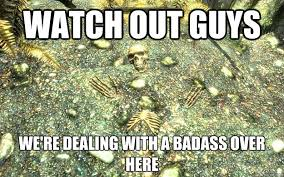 Watch Out Guys Meme - watch out guys we re dealing with a badass over here
