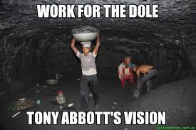 Aussie Memes - work for the dole tony abbott s vision custom meme aussie memes