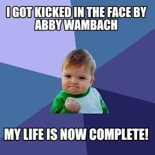 Abby Meme - meme creator i got kicked in the face by abby wambach my life is