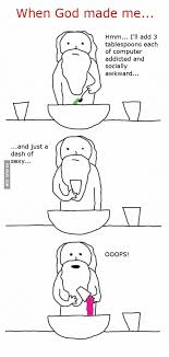 God Meme Generator - when god made me hmm i ll add 3 tablespoons each of computer