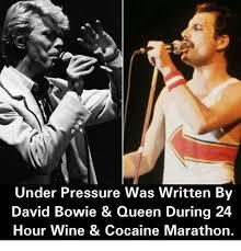 Bowie Meme - under pressure was written by david bowie queen during 24 hour