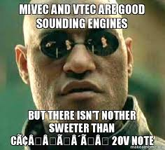 Vtec Meme - mivec and vtec are good sounding engines but there isn t nother