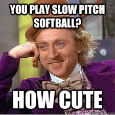 Funny Softball Memes - if you don t play fastpitch don t say you play softball i might