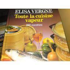 livre cuisine vapeur toute la cuisine vapeur 280 recettes de elisa vergne priceminister
