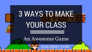 3 ways to make your class an awesome game guildway