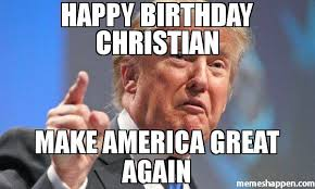 Make A Birthday Meme - happy birthday christian make america great again meme donald