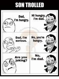 Troll Dad Memes - son trolled dad hi hungry f i m hungry i m dad suse aat no you re