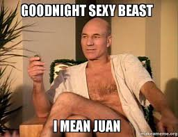 Sexy Beast Meme - goodnight sexy beast i mean juan sexual picard make a meme