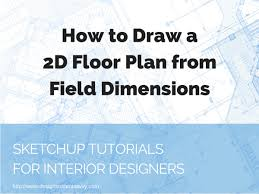 House Elevation Dimensions by How To Draw A 2d Floor Plan To Scale In Sketchup From Field