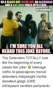 Gay Black Guy Meme - so a black guy blind guy an alcoholic walkintolatbar gay dude