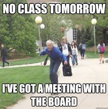 Board Meeting Meme - no class today board meeting skateboarding professor quickmeme