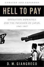 hell to pay operation downfall and the invasion of japan 1945