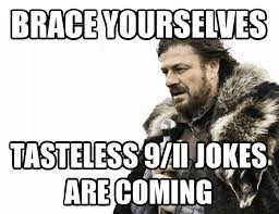 Jokes Meme - tasteless 9 11 jokes are coming funny meme pmslweb