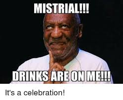 Celebration Meme - mistrial drinks are on me it s a celebration meme on me me
