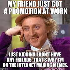 No Friends Meme - no friends imgflip