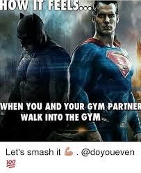 Workout Partner Meme - when you and your gym partner walkinto the gym let s smash it
