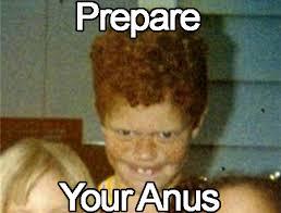 Anus Memes - pussy destroyer prepare your anus know your meme
