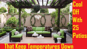 cool off with 25 patios that keep temperatures down youtube