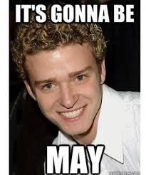 April Meme - it s gonna be may meme justin timberlake