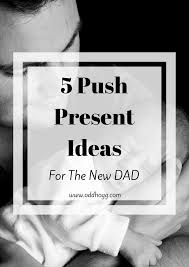 push gifts for new 5 push present ideas for the new dads babies and pregnancy