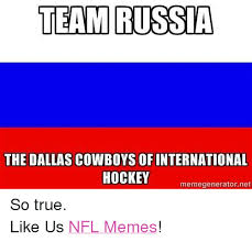 Hockey Meme Generator - team russia the dallas cowboys of international hockey meme