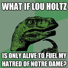 Lou Holtz Memes - what if lou holtz is only alive to fuel my hatred of notre dame