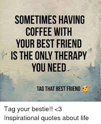 Inspirational Meme Generator - sometimes having coffee with your best friend you need tag that