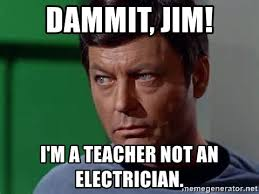 Dammit Jim Meme - dammit jim i m a teacher not an electrician dr mccoy 2 meme