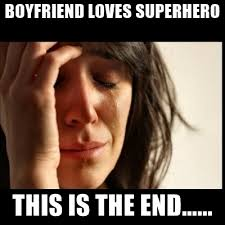 This Is The End Meme Generator - boyfriend loves superhero this is the end first world