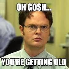 You Re Getting Old Meme - meme creator oh gosh you re getting old meme generator at