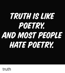 Poetry Meme - truth is like poetry and most people hate poetry truth girl meme