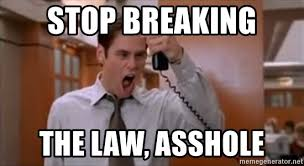 Stop Breaking The Law Meme - stop breaking the law asshole jim carrey stop meme generator