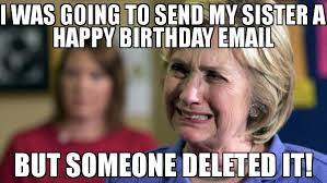 Funny Memes To Send - i was going to send my sister a happy birthday email but someone