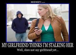 Memes About Stalkers - stalking girls memey com